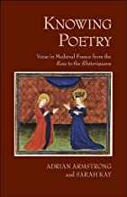 """Knowing Poetry: Verse in Medieval France from the """"Rose"""" to the """"Rhétoriqueurs"""""""