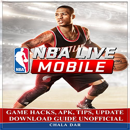 NBA Live Mobile Game Hacks, APK, Tips, Update Download Guide Unofficial audiobook cover art