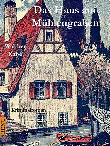 Das Haus am Mühlengraben: Kriminalroman (Benu Krimi Edition 15)