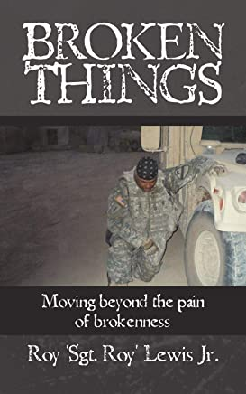 Broken Things: How to move beyond the             pain of brokenness