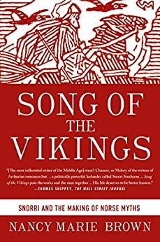 Song of the Vikings: Snorri and the Making of Norse Myths by [Nancy Marie Brown]