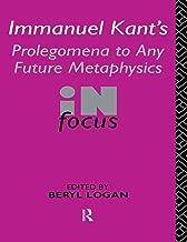 Immanuel Kant's Prolegomena to Any Future Metaphysics in Focus (Philosophers in Focus)