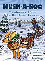 "Mush-A-Roo: The Adventures of Seven The ""Dog Sledding"" Kangaroo"