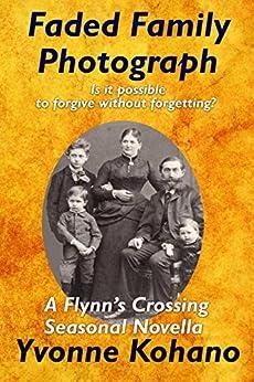 Faded Family Photograph: A Flynn's Crossing Seasonal Novella by [Yvonne Kohano]