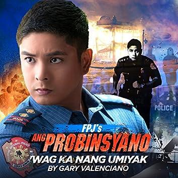 """Wag Ka Nang Umiyak (From """"Fpj's Ang Probinsyano"""")"""