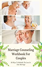 Marriage Counseling Workbook For Couples: 20 Ways To Rekindle The Love In Your Marriage (Marriage and Relationship Therapy)