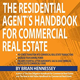 The Residential Agent's Handbook for Commercial Real Estate     Create Another Revenue Stream from Your Current Client Base and Attract New Clients by Helping with Their Commercial Real Estate Needs              By:                                                                                                                                 Brian Hennessey                               Narrated by:                                                                                                                                 Troy W. Hudson                      Length: 3 hrs and 13 mins     5 ratings     Overall 4.6