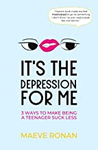 Download Book It's the Depression for Me: 3 Ways to Make Being a Teenager Suck Less PDF