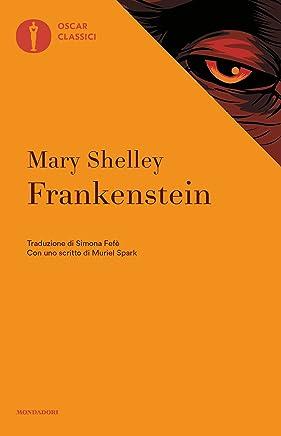 Frankenstein (Mondadori): ossia il moderno Prometeo (Oscar classici Vol. 307)