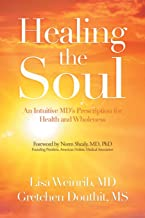 Healing the Soul: An Intuitive MD's Prescription for Health and Wholeness