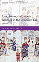 Law, Power, and Imperial Ideology in the Iconoclast Era: C.680-850 (Oxford Studies in Byzantium)