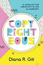 Copyrighteous: A Catalyst for Creativity in the Classroom