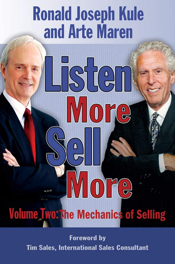 Listen More Sell More: Volume Two: The Mechanics of Selling