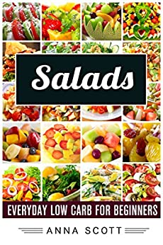 Salads: Everyday Salads for Beginners(salads recipes, salads for weight loss, salads cookbook, salad, salads, salads to go, salad a day, salad book, salads ... diet) (healthy food for everyday Book 8) by [Anna Scott]