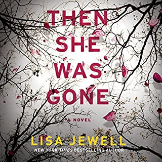 Then She Was Gone     A Novel              Written by:                                                                                                                                 Lisa Jewell                               Narrated by:                                                                                                                                 Helen Duff                      Length: 10 hrs and 12 mins     697 ratings     Overall 4.5