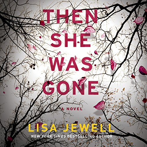 Then She Was Gone     A Novel              By:                                                                                                                                 Lisa Jewell                               Narrated by:                                                                                                                                 Helen Duff                      Length: 10 hrs and 12 mins     29,820 ratings     Overall 4.5
