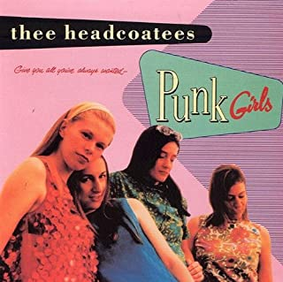 Punk Girls by Thee Headcoatees (1997-03-25)