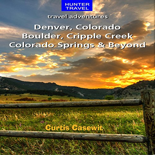Denver, Colorado Springs, Boulder, Ft. Collins, Cripple Creek, & Beyond audiobook cover art