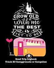Grow Old with Me the Best Is Yet to Be: Glamping, Car Camping or RV Travel Logbook Track 20 Campground or Campsite Reservations and Amenities Adventurers Road Trip Planner
