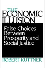 The Economic Illusion: False Choices Between Prosperity and Social Justice Paperback