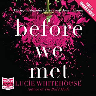 Before We Met                   By:                                                                                                                                 Lucie Whitehouse                               Narrated by:                                                                                                                                 Polly Whitehouse                      Length: 10 hrs and 58 mins     120 ratings     Overall 3.8