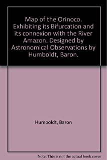 Map of the Orinoco. Exhibiting its Bifurcation and its connexion with the River Amazon. Designed by Astronomical Observations by Humboldt, Baron.