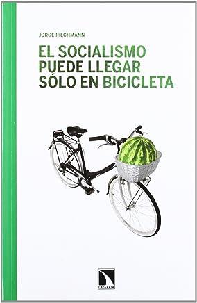 El socialismo puede llegar sólo en bicicleta : ensayos ecosocialistas [Lingua spagnola]