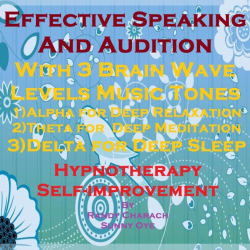 Effective Speaking & Audition with Three Brainwave Music Recordings audiobook cover art