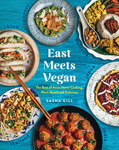 Compare Textbook Prices for East Meets Vegan: The Best of Asian Home Cooking, Plant-Based and Delicious Illustrated Edition ISBN 9781615195633 by Gill, Sasha