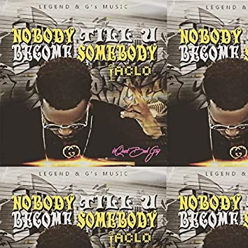 Nobody Till U Become Somebody