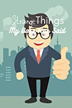Strange Things My Boss Has Said: Write down all the weird things your boss says to you | 100 pages, 6x9 inches | Remember ...