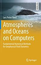 Atmospheres and Oceans on Computers: Fundamental Numerical Methods for Geophysical Fluid Dynamics (Springer Textbooks in Earth Sciences, Geography and Environment)