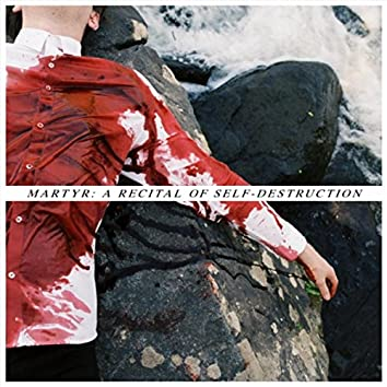 Martyr: A Recital of Self-Destruction
