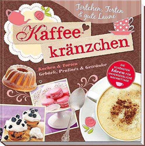 Kaffeekränzchen: Törtchen, Torten & Gute Laune - Die schönsten Ideen für unvergessliche Nachmittage