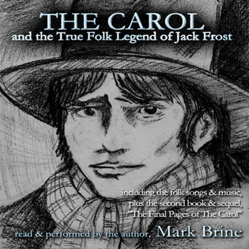 The Carol     And the True Folk Legend of Jack Frost              By:                                                                                                                                 Mark Brine                               Narrated by:                                                                                                                                 Mark Brine                      Length: 13 hrs and 37 mins     Not rated yet     Overall 0.0