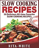 Slow Cooking Recipes: 50 Top rated recipes for your Soul: A simple a way to make delicious Slow Cooking Recipes