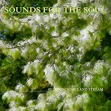 Sounds for the Soul 42: Wind Chimes and Stream