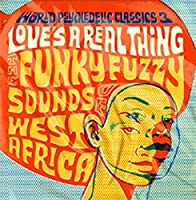 WORLD PSYCHEDELIC CLASSICS 3 LOVE'S A REAL THING THE FUNKY FUZZY SOUNDS OF WEST AFRICA [Analog]