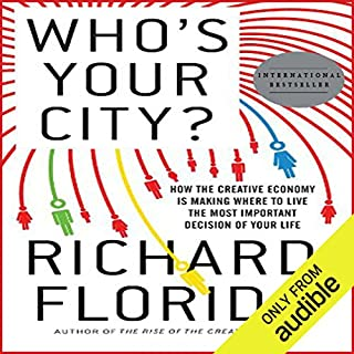 Who's Your City?     How the Creative Economy Is Making Where to Live the Most Important Decision of Your Life              By:                                                                                                                                 Richard Florida                               Narrated by:                                                                                                                                 Mark Boyett                      Length: 8 hrs and 52 mins     51 ratings     Overall 3.9