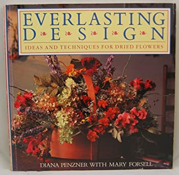 Everlasting Design: Ideas and Techniques for Dried Flowers 0395467284 Book Cover