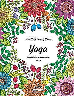 Adult Coloring Book - Yoga - Stress Relieving Patterns & Designs - Volume 2: More than 50 unique, fabulous, delicately designed & inspiringly intricate stress relieving patterns & designs!