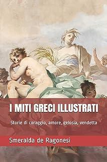 I miti greci illustrati: Storie di coraggio, amore, gelosia, vendetta