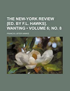 The New-York Review [Ed. by F.L. Hawks]. Wanting (Volume 6; No. 8)