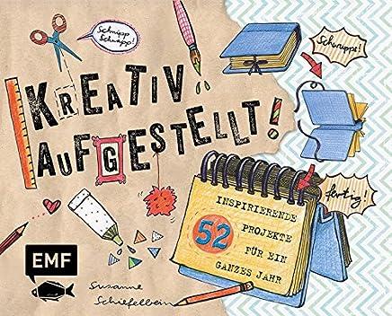 Kreativ aufgestellt!: 52 inspirierende Projekte für ein ganzes Jahr