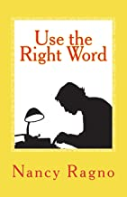 Use the Right Word: Your Quick & Easy Guide to 158 Words Most Often Confused or Misused