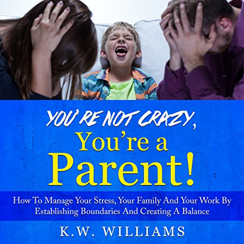 You're Not Crazy, You're a Parent! audiobook cover art