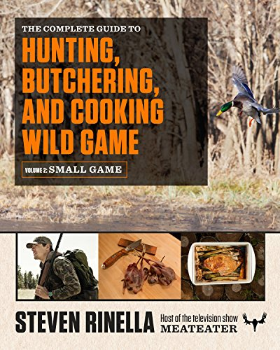 The Complete Guide to Hunting, Butchering, and Cooking Wild Game: Volume 2:...