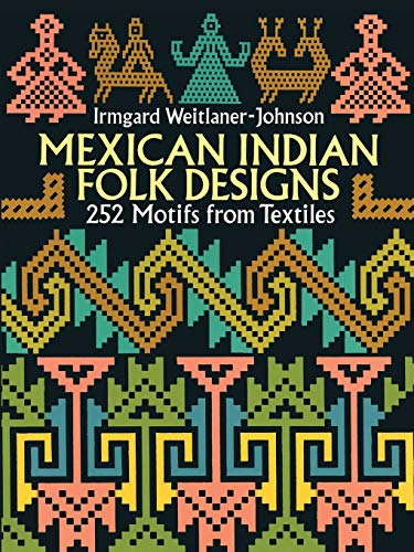 Compare Textbook Prices for Mexican Indian Folk Designs: 252 Motifs from Textiles Dover Pictorial Archive  ISBN 9780486275246 by Weitlaner-Johnson, Irmgard