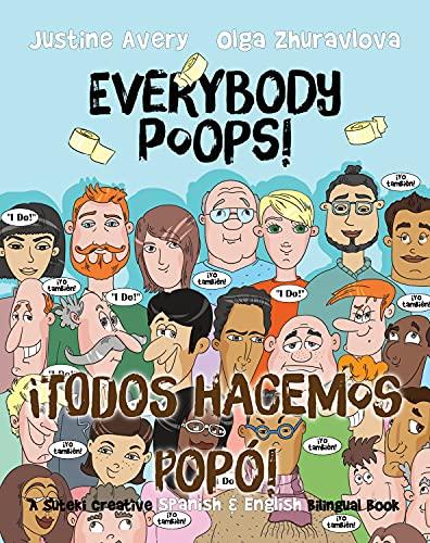 Everybody Poops!   ¡Todos hacemos popó!: A Suteki Creative Spanish & English Bilingual Book (Everybody Potties!   ¡Todos a la baci!)