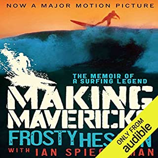 Making Mavericks     The Memoir of a Surfing Legend              By:                                                                                                                                 Frosty Hesson,                                                                                        Ian Spiegelman                               Narrated by:                                                                                                                                 Gary Dikeos                      Length: 7 hrs and 45 mins     15 ratings     Overall 4.5